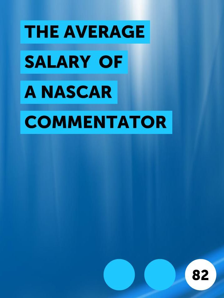 The Average Salary Of A Nascar Commentator In 2020 Nascar Nascar Drivers Salary