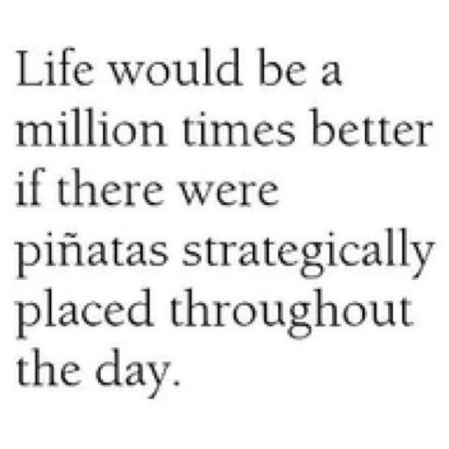 Life needs piñatas.
