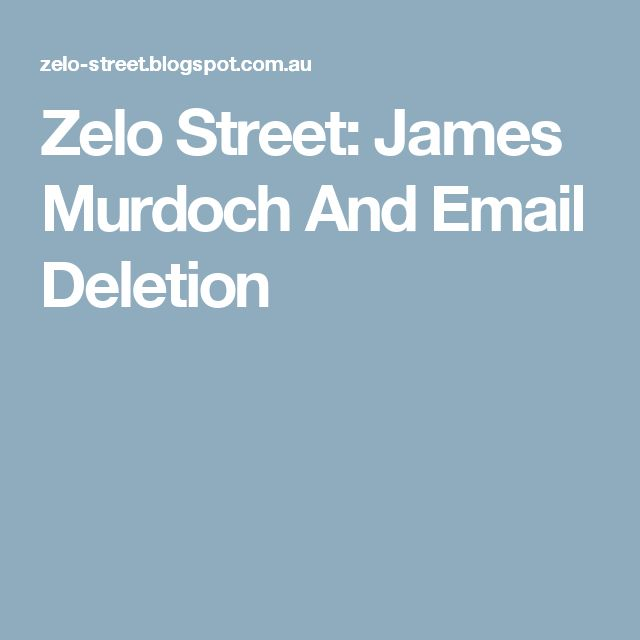 Zelo Street: James Murdoch And Email Deletion
