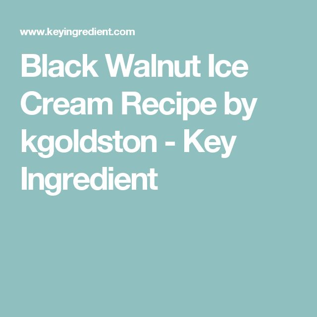 Black Walnut Ice Cream Recipe by kgoldston - Key Ingredient