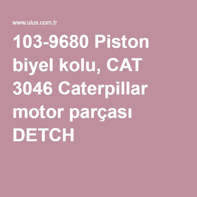 103-9680 Piston biyel kolu, CAT 3046 Caterpillar motor parçası DETCH