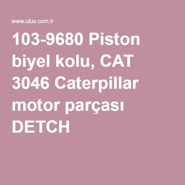 103-9680 Piston biyel kolu, CAT 3046 Caterpillar motor parçası DETCH