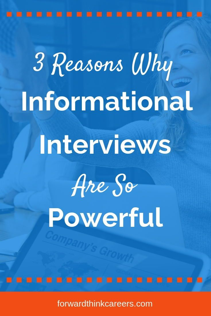 3 Reasons Why Informational Interviews Are So Powerful Forwardthink Careers Job Search Motivation Job Interview Tips Informational Interview Questions