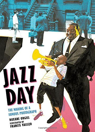 """4.11.2016. Jazz Day: The Making of a Famous Photograph by Roxane Orgill (March 2016). A wonderful collection of poems and a fold-out of the famous jazz """"class photo"""" from 1958. Share this one with older school agers or teens before playing some of that classic jazz.  April is Jazz Appreciation Month!"""