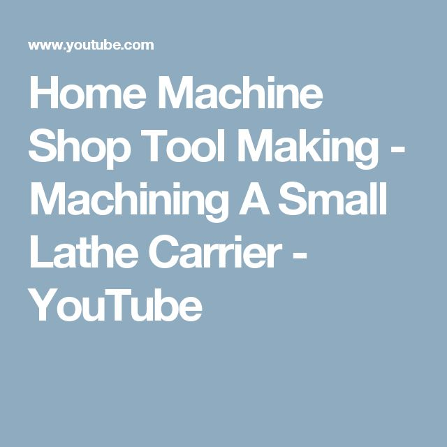 Home Machine Shop Tool Making - Machining A Small Lathe Carrier - YouTube