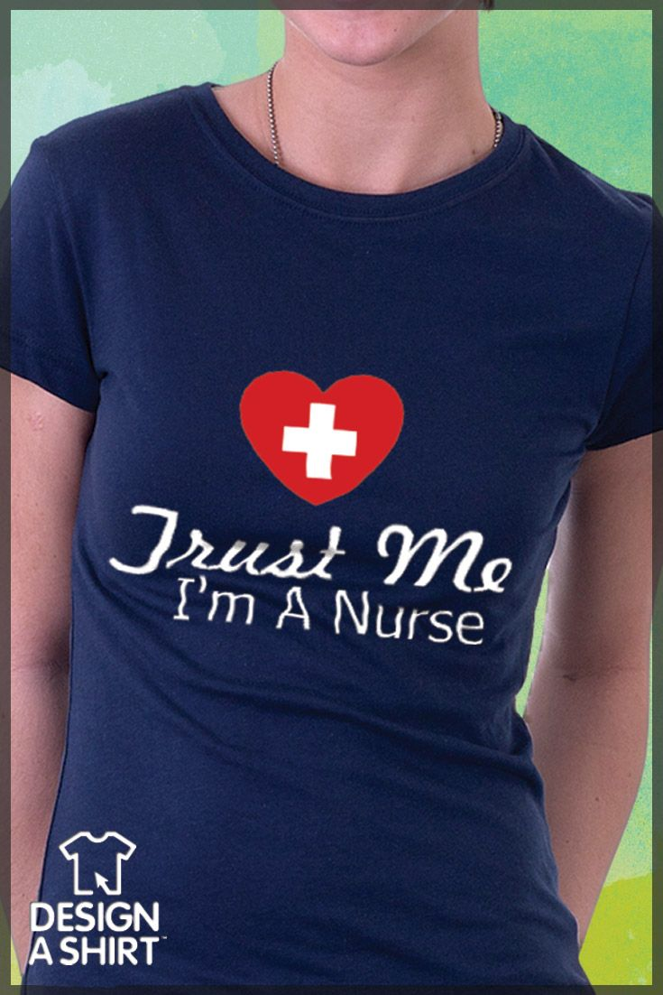 Design t shirt no minimum order -  Trust Me I M A Nurse Custom T Shirt Idea