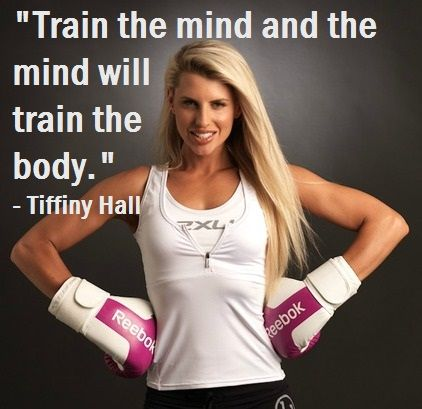 Train the mind and the mind will train the body. - Tiffiny Hall