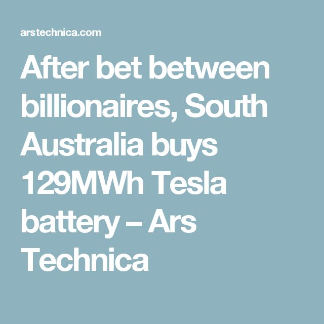 After bet between billionaires, South Australia buys 129MWh Tesla battery – Ars Technica