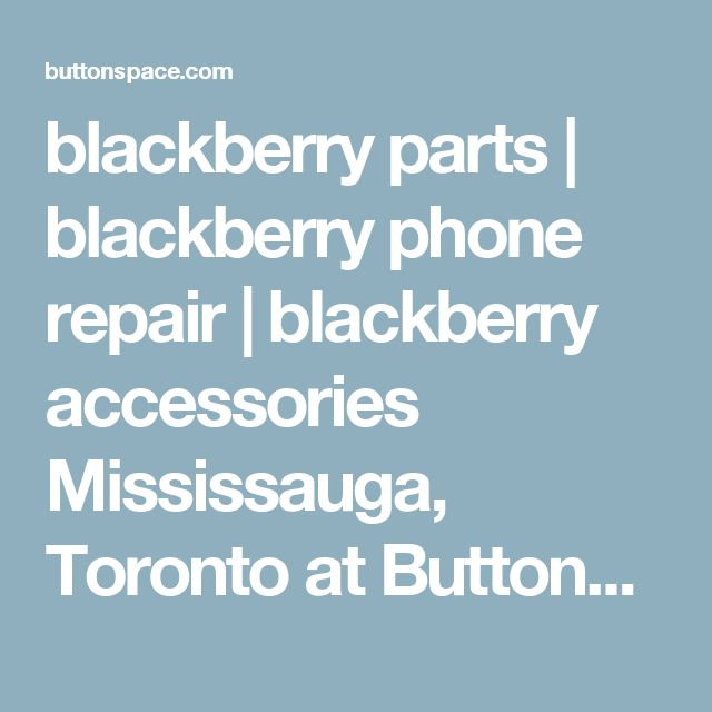 blackberry parts | blackberry phone repair | blackberry accessories Mississauga, Toronto at ButtonSpace - Social Media Buttons | Social Network Buttons | Share Buttons