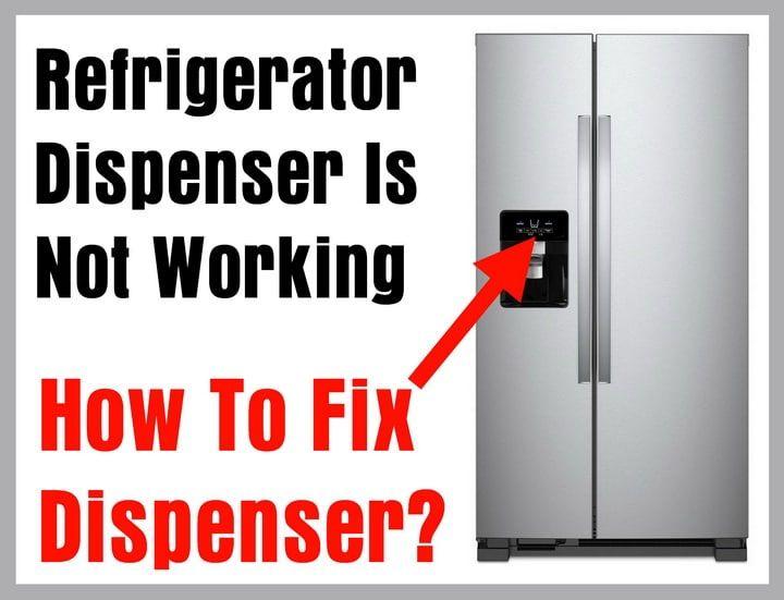 8 Tips To Fix A Refrigerator Dispenser Not Working Appliance Repair Tips Refrigerator