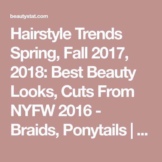 Hairstyle Trends Spring, Fall 2017, 2018: Best Beauty Looks, Cuts From NYFW 2016 - Braids, Ponytails | BeautyStat.com