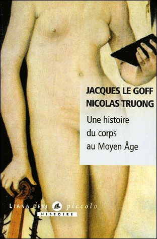 Authors: Jacques le Goff, Nicolas Truong / Publisher: Liana Levi / History of the Body in the Middle Ages / ISBN2867466423, 9782867466427