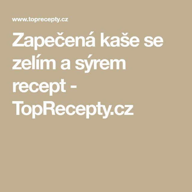 Zapečená kaše se zelím a sýrem recept - TopRecepty.cz