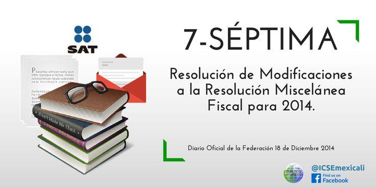 Séptima Resolución de Modificaciones a la Resolución Miscelánea Fiscal para 2014.     Diario Oficial de la Federación 18 de Diciembre 2014