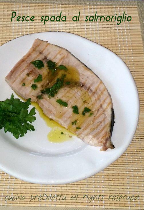 Pesce spada al salmoriglio, ricetta, cucina preDiletta