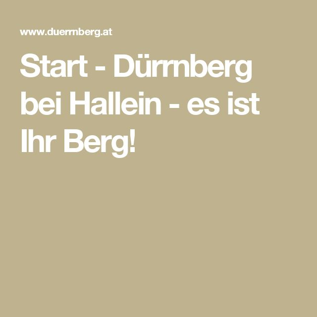 Start - Dürrnberg bei Hallein - es ist Ihr Berg!