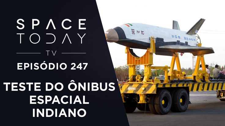 Voo de Teste do Ônibus Espacial Indiano - Space Today TV Ep.247