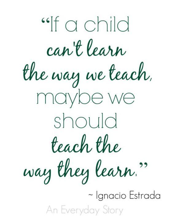 Si un niño no aprende de la manera en que enseñamos, enseñemos de la forma en que él aprende.