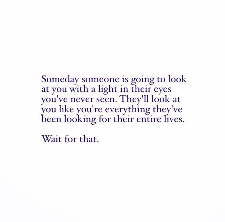 Be patient. Don't settle for less...follow http://www.instagram.com/stephanspeaks