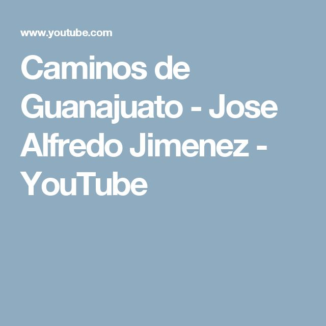 Caminos de Guanajuato - Jose Alfredo Jimenez - YouTube