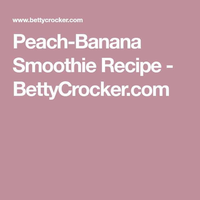 Peach-Banana Smoothie Recipe - BettyCrocker.com