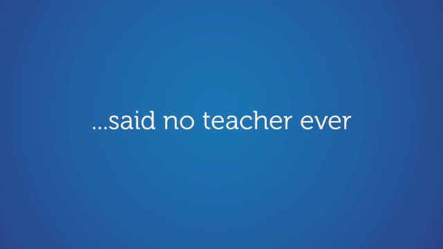 "Said No Teacher Ever | ""How many of you think your teachers said the things in the video to other teachers or thought it to themselves? I am sure my wife, a teacher-turned-administrator, would say never (or at least never in the presence of non-teachers)."" 