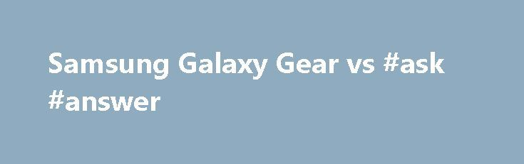 Samsung Galaxy Gear vs #ask #answer http://health.nef2.com/samsung-galaxy-gear-vs-ask-answer/  #answer gear # New Atlas Samsung Galaxy Gear vs. Gear 2, Neo, and Gear Fit Yep, Samsung is ditching Android for its own battery-friendly Tizen OS on the two new Gear watches. This probably explains why the app development for the Galaxy Gear has been so abysmal. Samsung was likely plotting this shift for some time, and didn't want to bother stocking up on Android-friendly apps for the OG Gear. The…