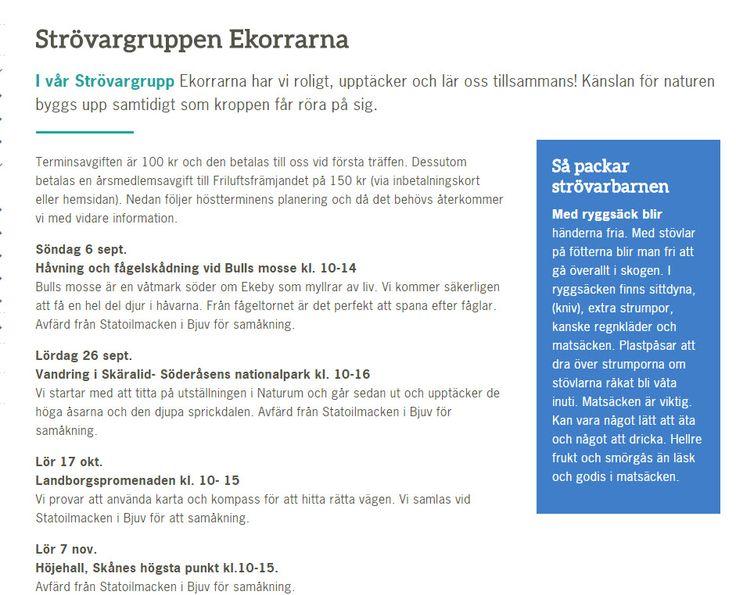 Strövargrupen Ekorrarnas program hösten 2015 _regioner_syd_lokalavdelningar_soderasen: http://friluftsframjandet.se/regioner/syd/lokalavdelningar/soderasen/vara-aktiviteter/strovare/strovargruppen-ekorrarna/ . Programmet kan även nås via: låt_ävertyret_börja_hitta-äventyr___: http://www.friluftsframjandet.se/lat-aventyret-borja/hitta-aventyr/vildmarksaventyr/strovarna/vildmarksaventyr9/  .