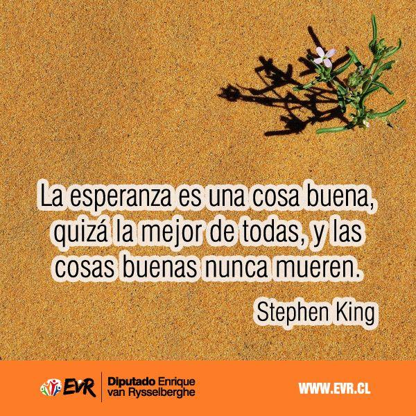 """""""La esperanza es una cosa buena, quizá la mejor de todas, y las cosas buenas nunca mueren"""". Stephen King."""