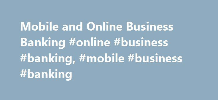 Mobile and Online Business Banking #online #business #banking, #mobile #business #banking http://omaha.remmont.com/mobile-and-online-business-banking-online-business-banking-mobile-business-banking/  # Business Online and Mobile Banking When you re running a business, you don t have time to run errands. That s why our Online and Mobile Banking services are designed to save your business time, money, and trips to the bank. With our breakthrough banking apps and account management tools, your…