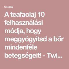 A teafaolaj 10 felhasználási módja, hogy meggyógyítsd a bőr mindenféle betegségeit! - Twice.hu