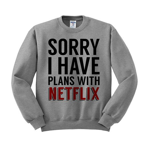 Hey, I found this really awesome Etsy listing at https://www.etsy.com/listing/241420370/crewneck-sorry-i-have-plans-with-netflix