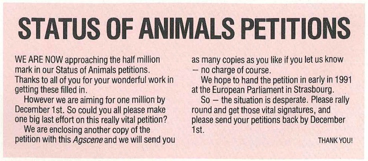 A snippet from our magazine in 1990 when we were collecting signatures for our Status of Animals petition. We were finally successful getting animals recognised as sentient beings by the European Union in 1997.