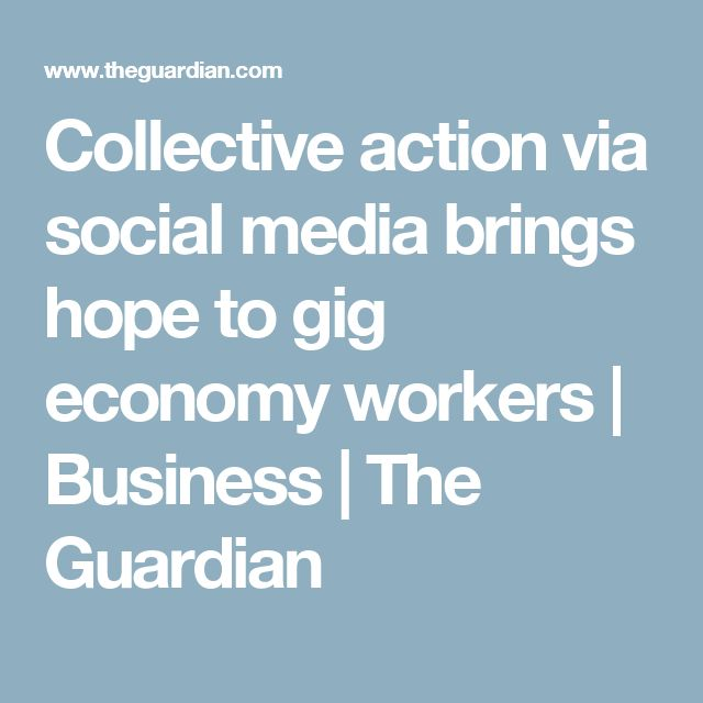 Collective action via social media brings hope to gig economy workers | Business | The Guardian