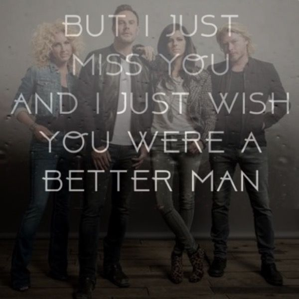 Little Big Town-Better Man  Absolutely in love with this song ❤️