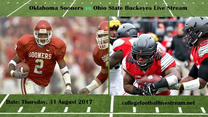 Oklahoma Sooners vs Ohio State Buckeyes Live Stream Teams: Sooners vs Buckeyes Time: 7:30 PM ET Week-2 Date: Saturday on 9 September 2017 Location: Ohio Stadium, Columbus, OH TV: ESPN NETWORK Oklahoma Sooners vs Ohio State Buckeyes Live Stream Watch College Football Live Streaming...