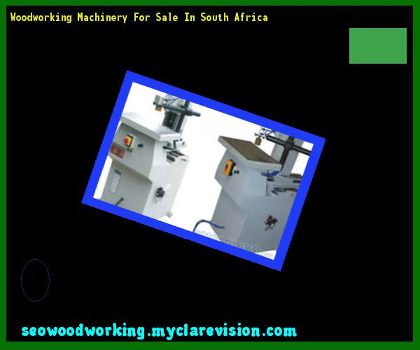 Woodworking Machinery For Sale In South Africa 205228 - Woodworking Plans and Projects!