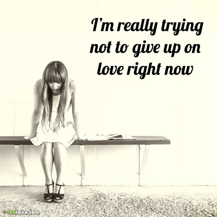 trying-not-to-give-up-on-love -  Giving up on love quotes
