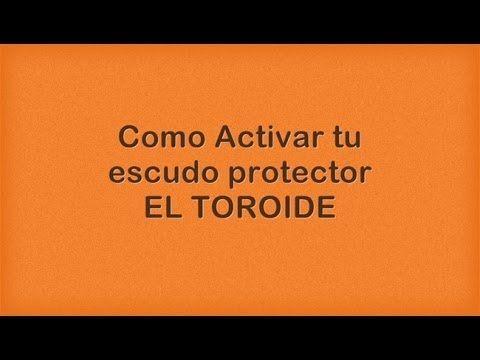 Como Activar tu escudo protector EL TOROIDE