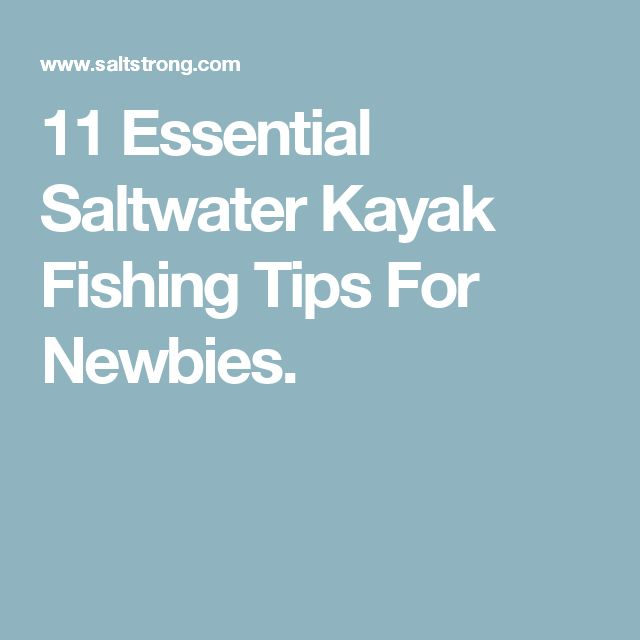 11 Essential Saltwater Kayak Fishing Tips For Newbies.
