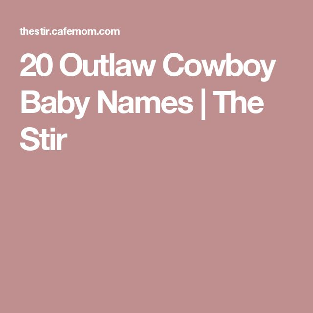20 Outlaw Cowboy Baby Names | The Stir
