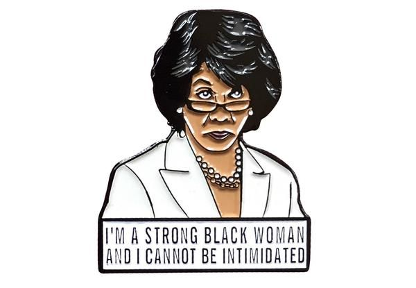 """""""I am a strong Black woman and I cannot be intimidated. I cannot be thought to be afraid of bill o'oreily or anybody!"""" Wear this pin and channel the courage, intelligence, and epic side-eye of our Auntie and California Congresswoman Maxine Waters! 1.5 inches tallSoft enamel with black plating2 pin postsComes with 2 rubber pin backs"""