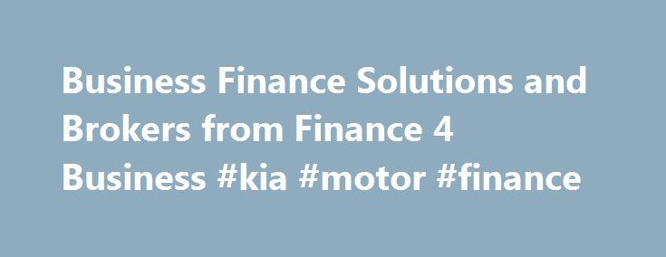 Business Finance Solutions and Brokers from Finance 4 Business #kia #motor #finance http://finance.remmont.com/business-finance-solutions-and-brokers-from-finance-4-business-kia-motor-finance/  #finance for business # Finance 4 Business – Business Finance Solutions Finance 4 Business do not charge up-front fees Finance 4 Business is the UK's most respected and innovative award winning commercial finance specialist. We arrange all types of finance and provide a one stop solution for you and…