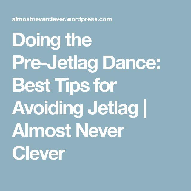 Doing the Pre-Jetlag Dance: Best Tips for Avoiding Jetlag | Almost Never Clever
