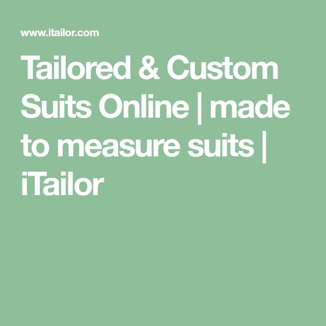 Tailored & Custom Suits Online | made to measure suits | iTailor