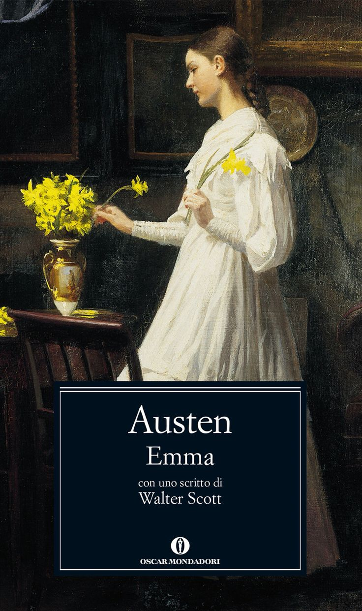 "Emma - Jane Austen - Oscar Mondadori. ""There are people, who the more you do for them, the less they will do for themselves"" (1815)"