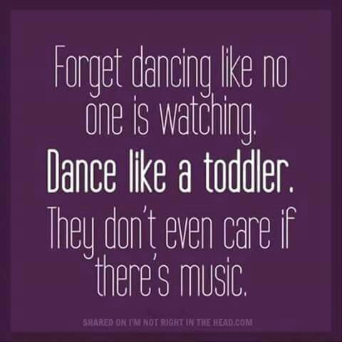 Dance like a toddler                                                                                                                                                                                 More