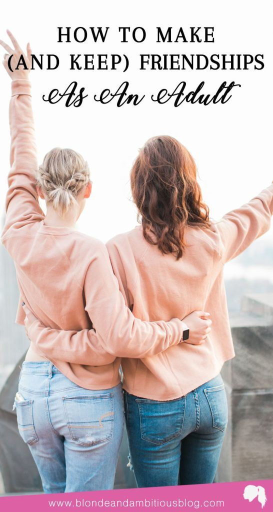 How To Make & Keep Friendships As An Adult | friendships, relationships, grown up friends, making friends, how to make friends, how to keep friends, how to be a better friend
