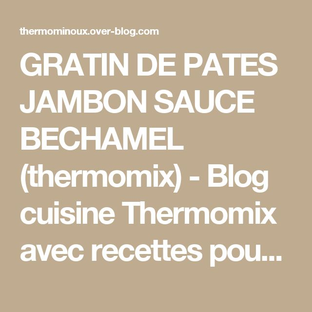 GRATIN DE PATES JAMBON SAUCE BECHAMEL (thermomix) - Blog cuisine Thermomix avec recettes pour le TM5 & TM31