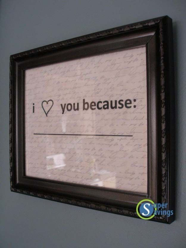 I love you because....in a frame so that you can use a dry wipe pen to change it every so often.